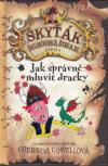 Škyťák Šelmovská Štika III - kniha 3 - Jak správně mluvit dracky - Cowellová Cressida (How to Speak Dragonese)